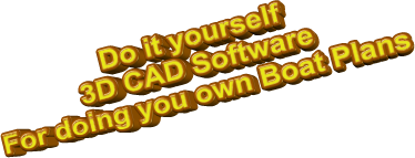 Do it yourself3D CAD SoftwareFor doing you own Boat Plans